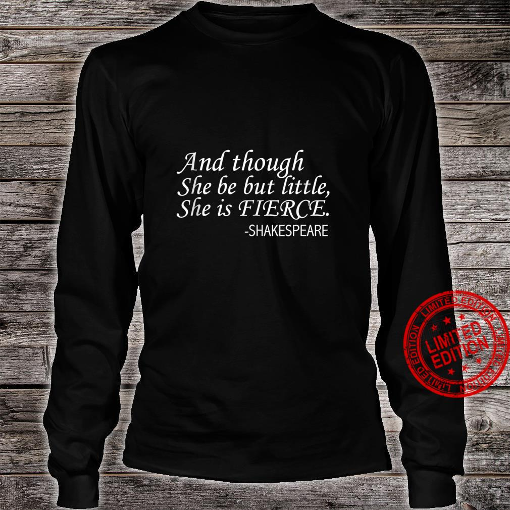 And Though She Be But Little She is Fierce Shakespeare Quote Shirt long sleeved