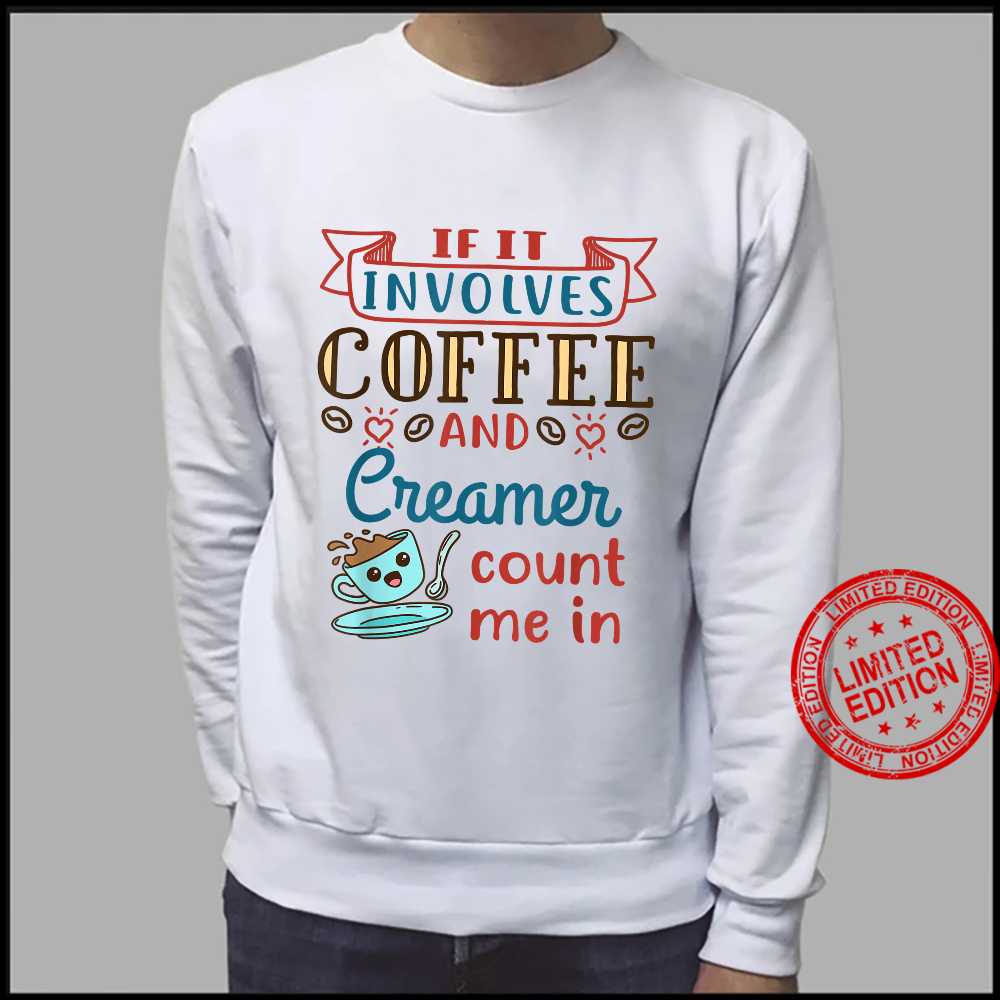 Cute If It Involves Coffee and Creamer Count Me In Shirt sweater