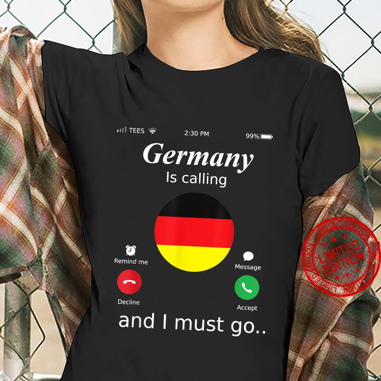 Germany Is Calling and I Must Go Germany Flag shirt Shirt ladies tee