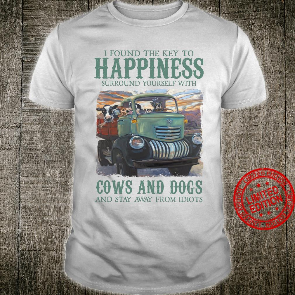 I Found The Key To Happiness Surround Yourself With Cows And Dogs And Stay Away From Idiots Shirt.