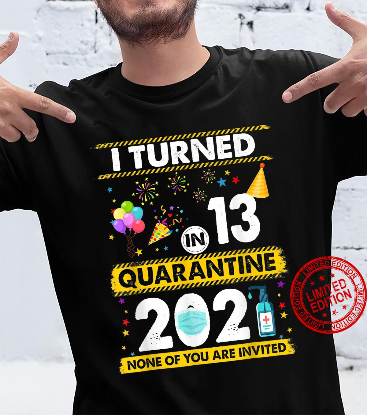 I Turned 13 In Quarantine 2021 13 years old 13rd Birthday Shirt