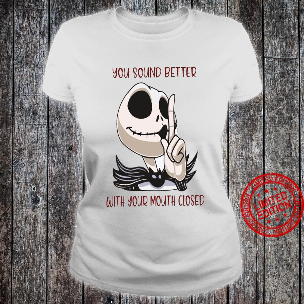 Jack Skellington You Sound Better With Your Mouth Closed Shirt ladies tee