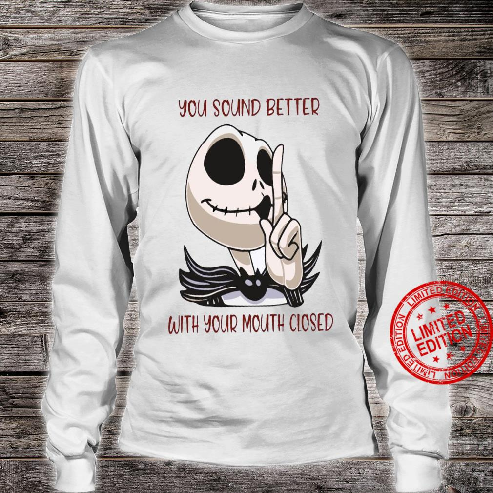 Jack Skellington You Sound Better With Your Mouth Closed Shirt long sleeved