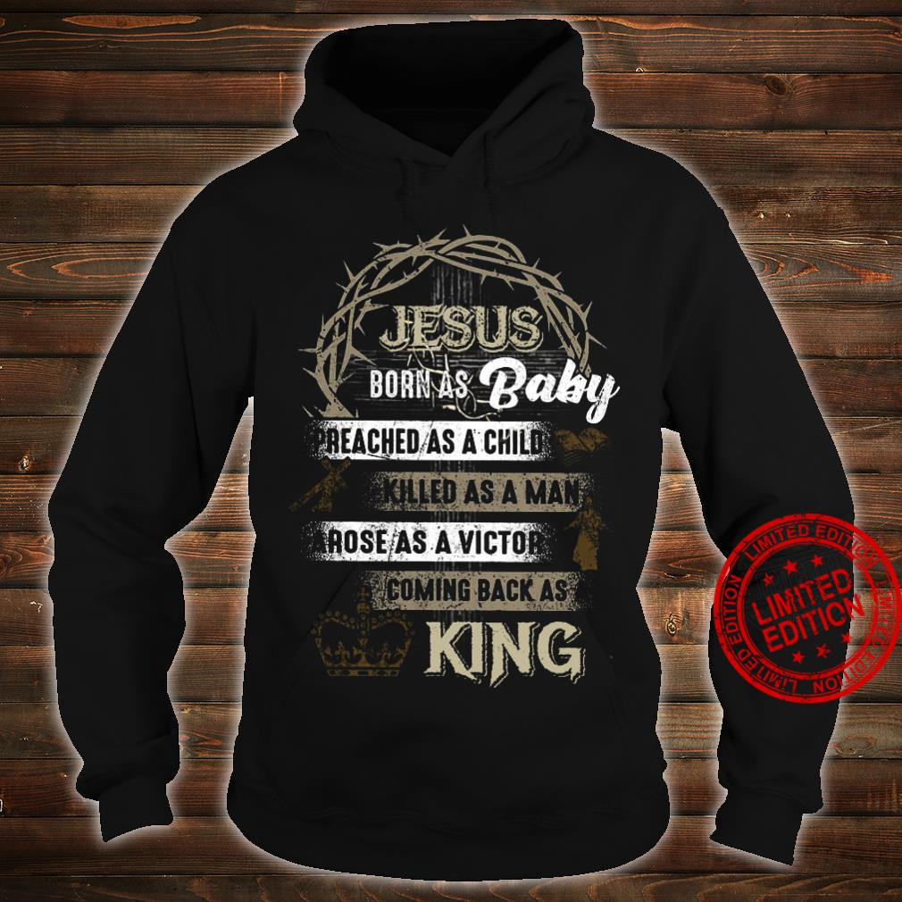 Jesus Born As A Baby Preached As A Child Killed As A Man Arose As A Victor Coming Back As The King Black Shirt hoodie
