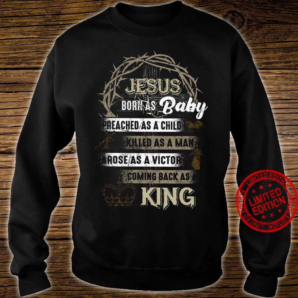 Jesus Born As A Baby Preached As A Child Killed As A Man Arose As A Victor Coming Back As The King Black Shirt sweater