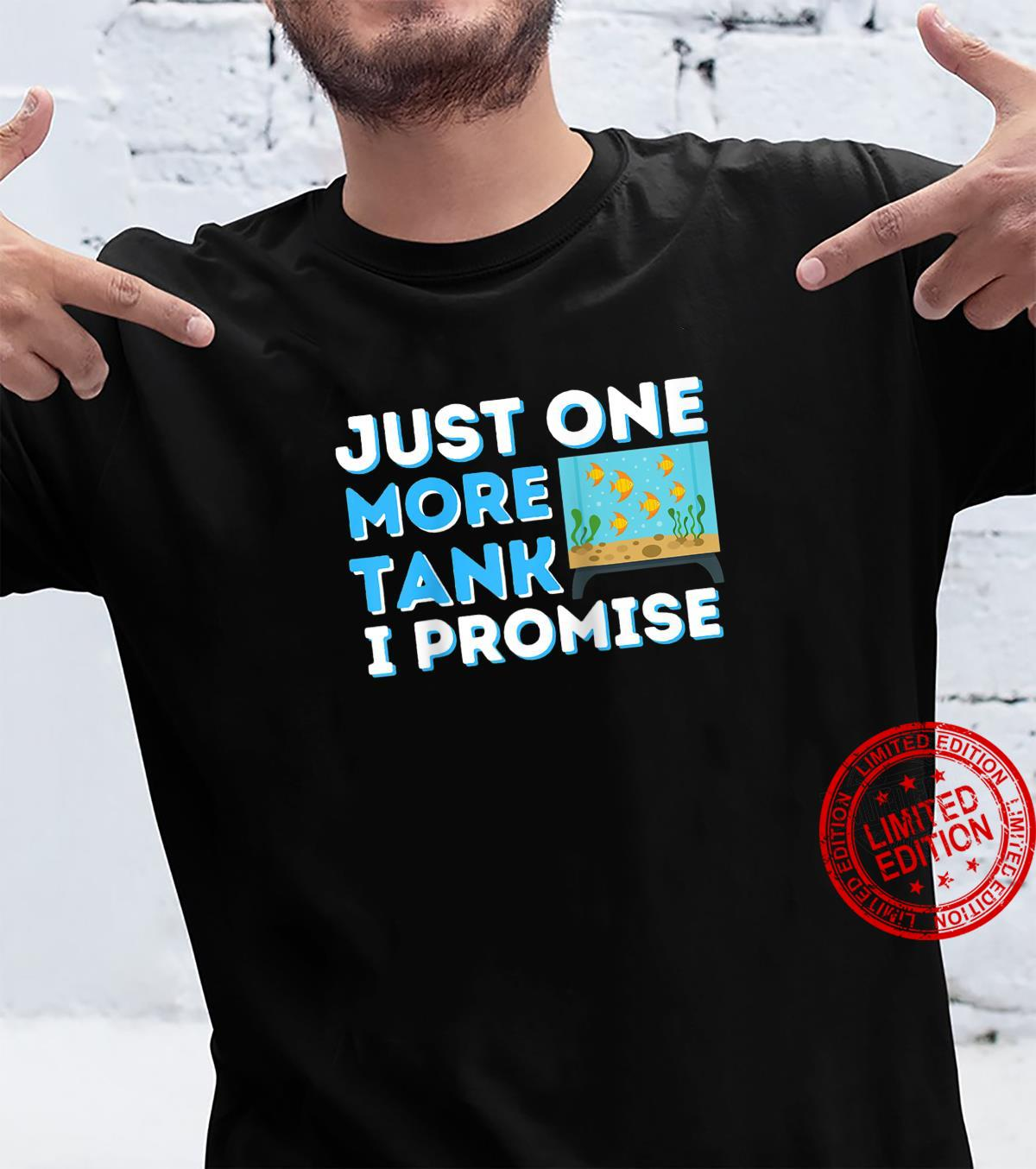 Just One More Tank I Promise Fish Keeper Fishkeeping Shirt
