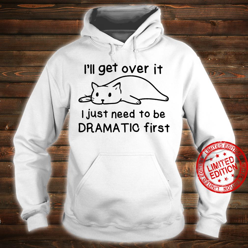 Lazy cat i'll get over it i just need to be dramatic first shirt hoodie