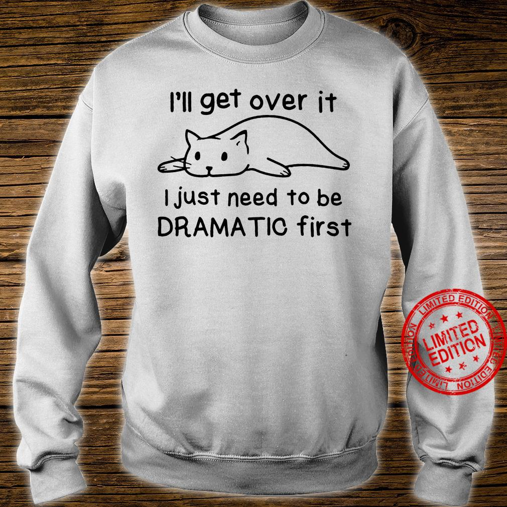 Lazy cat i'll get over it i just need to be dramatic first shirt sweater