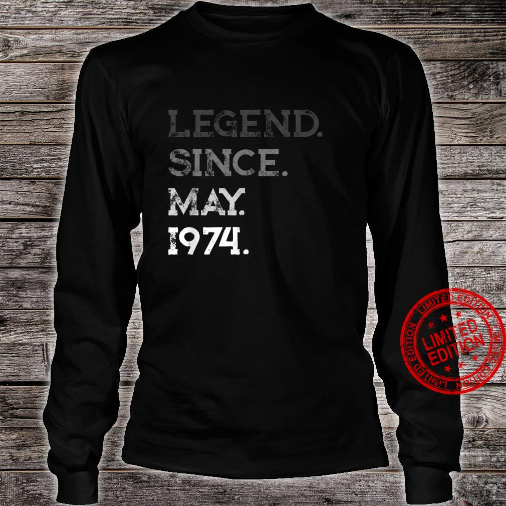Legend Since May 1974 47th Birthday 47 Years Old Shirt long sleeved