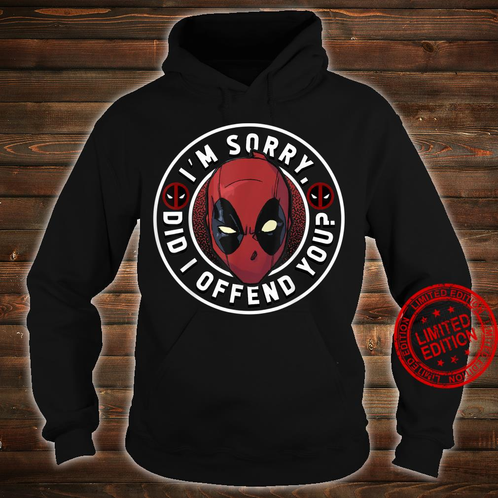 Marvel Deadpool I'm Sorry Did I Offend You Shirt hoodie