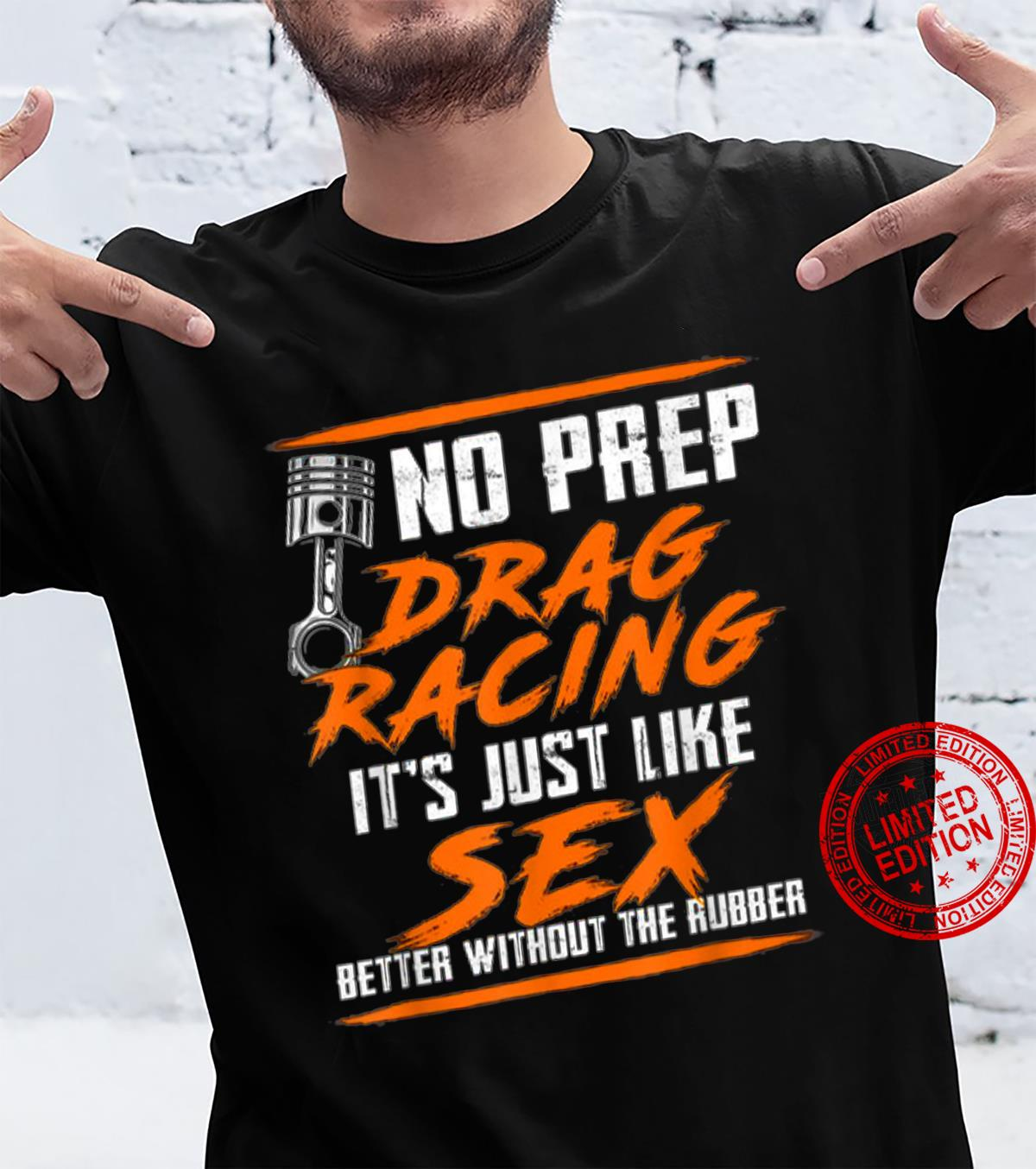 No Prep Drag Racing It's Just Like Sex Better Without Shirt