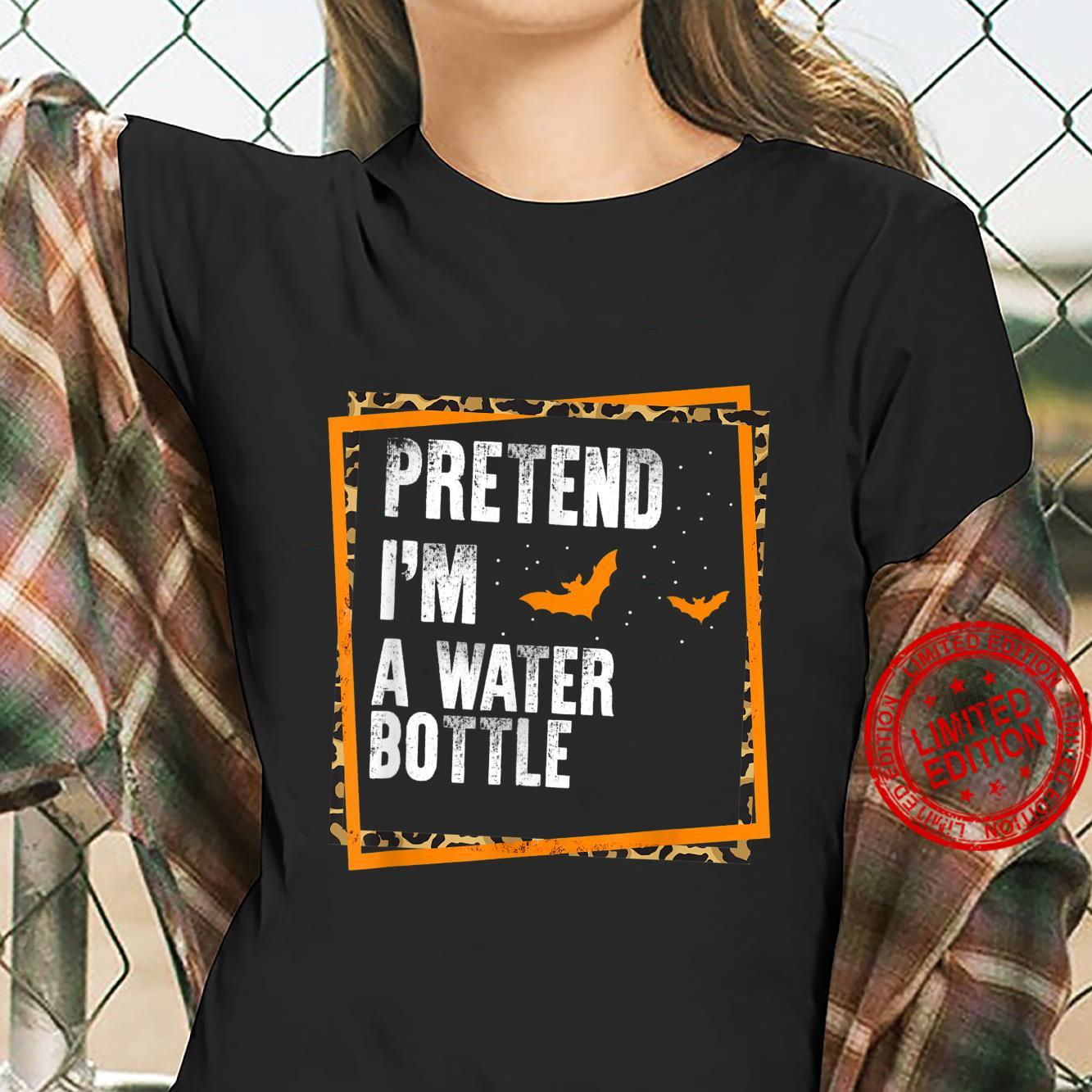 Pretend I'm A Water Bottle Easy Lazy Halloween Costume Party Shirt ladies tee