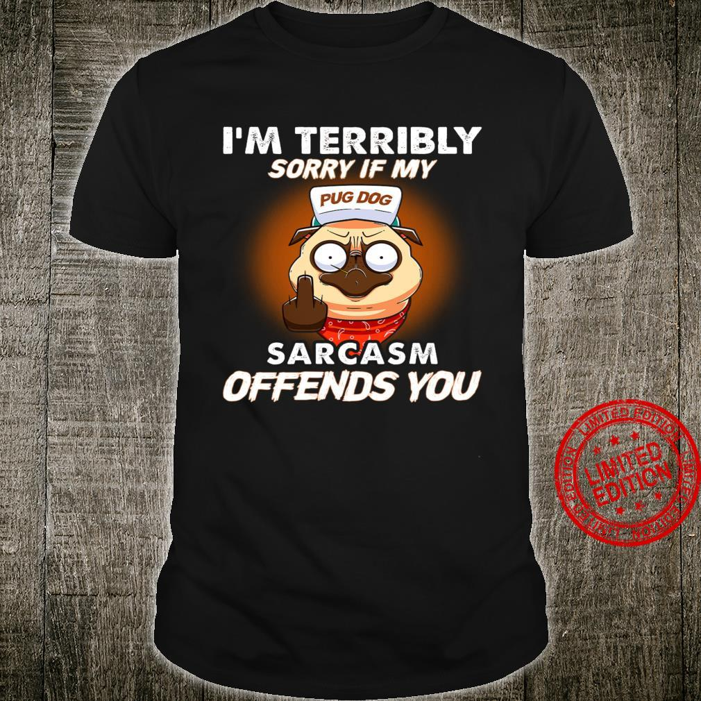 Pug Dog I'm Terribly Sorry If My Sarcasm Offends You Shirt