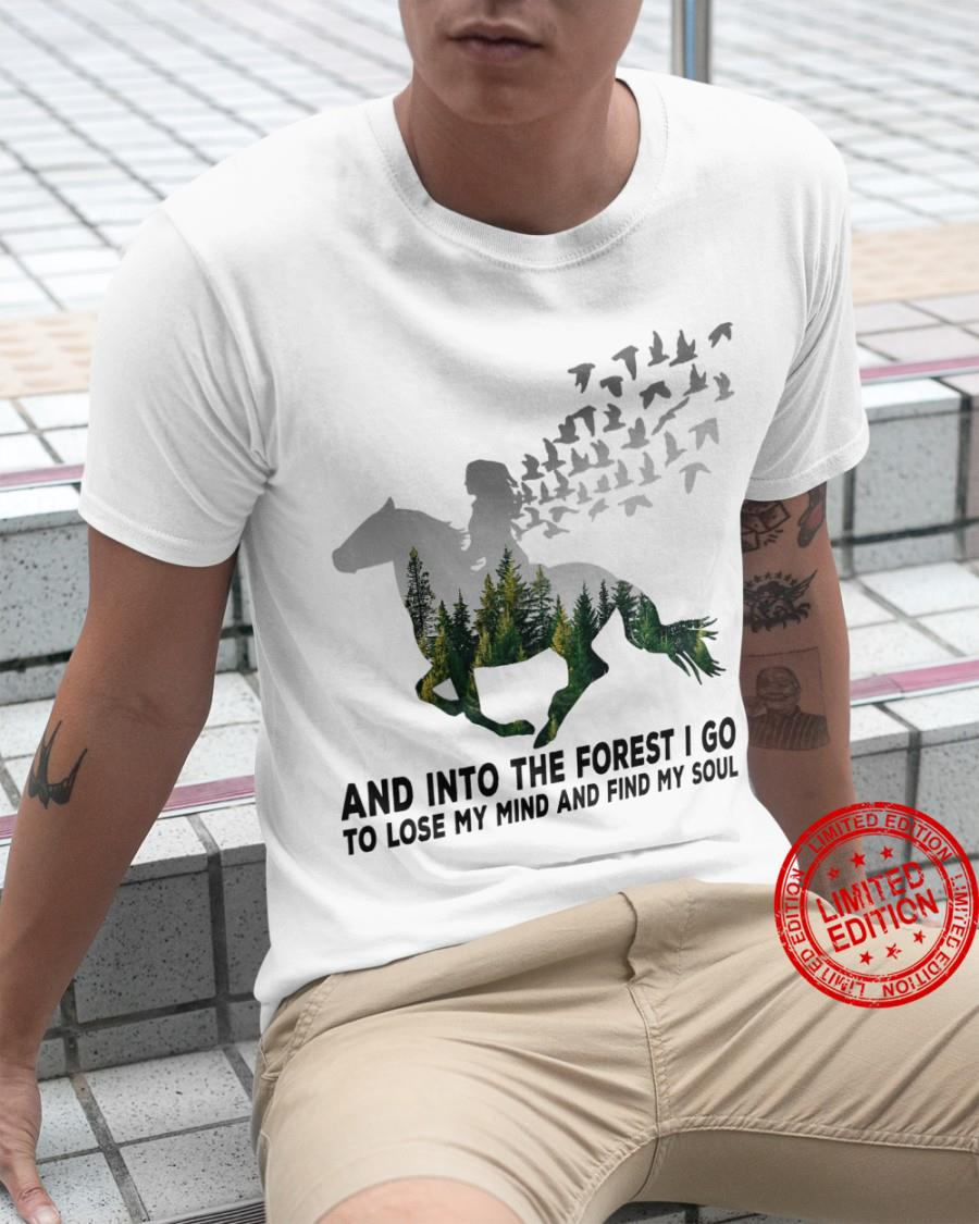 Ride Horse And Into The Forest I Go To Lose My Mind And Find My Soul Shirt