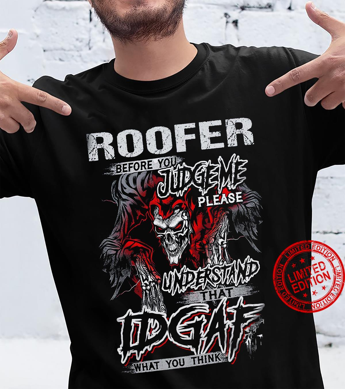 Roofer Before You Judge Me Please Understand That Idgaf What You Think Shirt