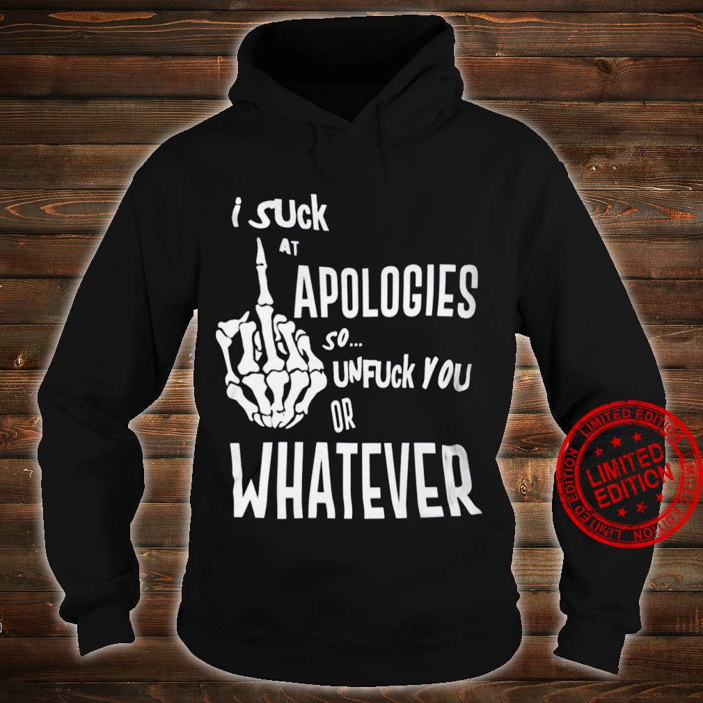 Suck At Apologies So Unfuck You Or Whatever Shirt hoodie