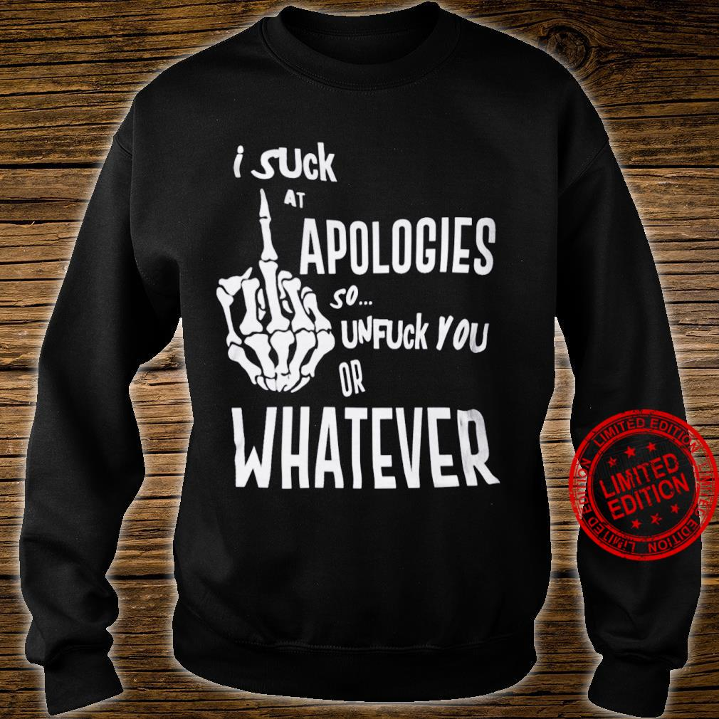 Suck At Apologies So Unfuck You Or Whatever Shirt sweater
