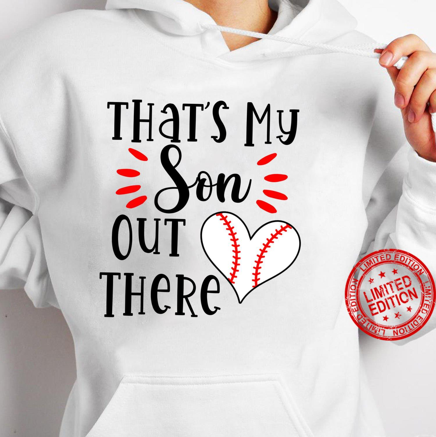 That's my son out there heart baseball player mom moms Shirt hoodie