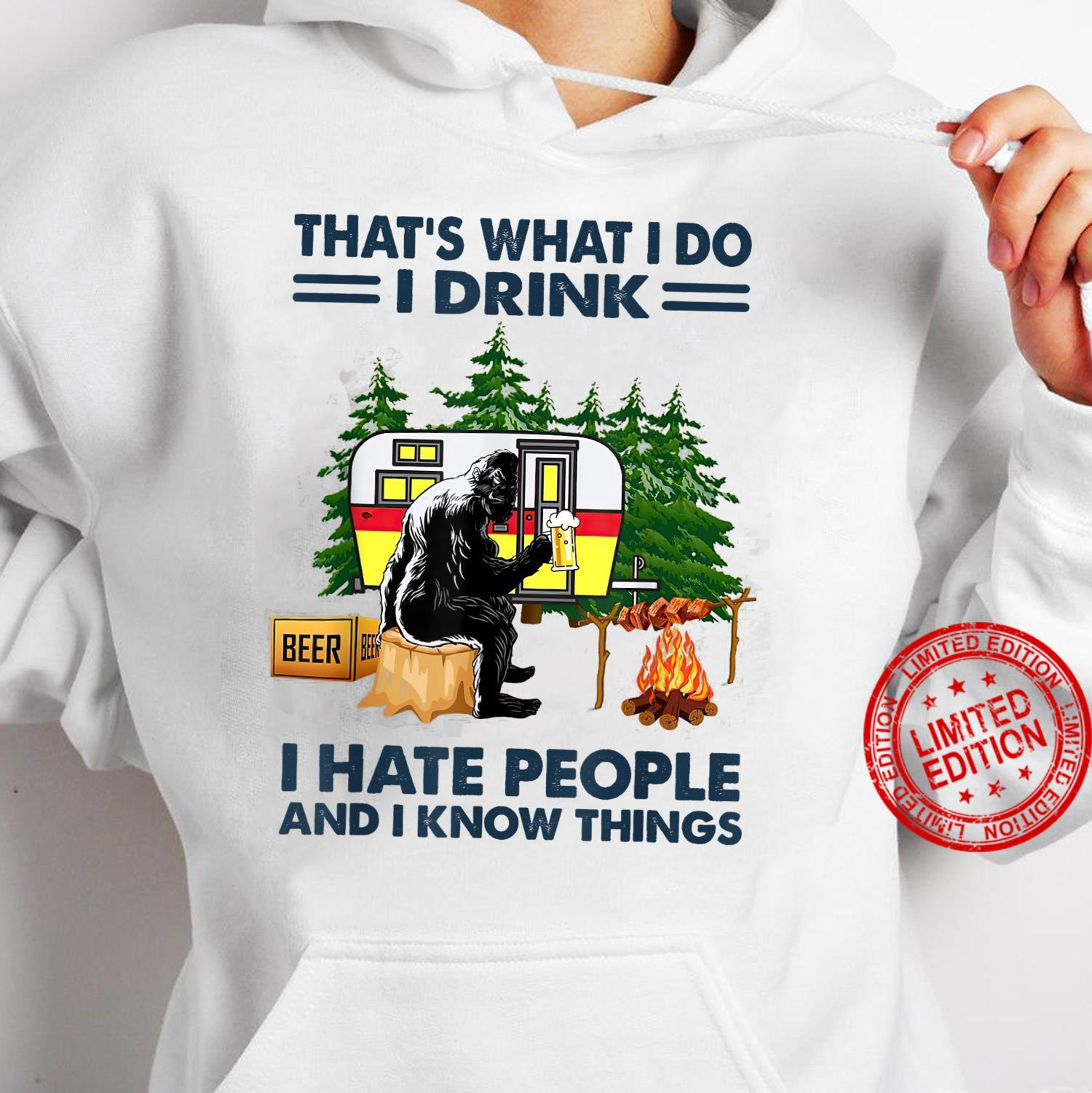 Thats what i do i drink i hate people and i know bigfoot fu Shirt hoodie