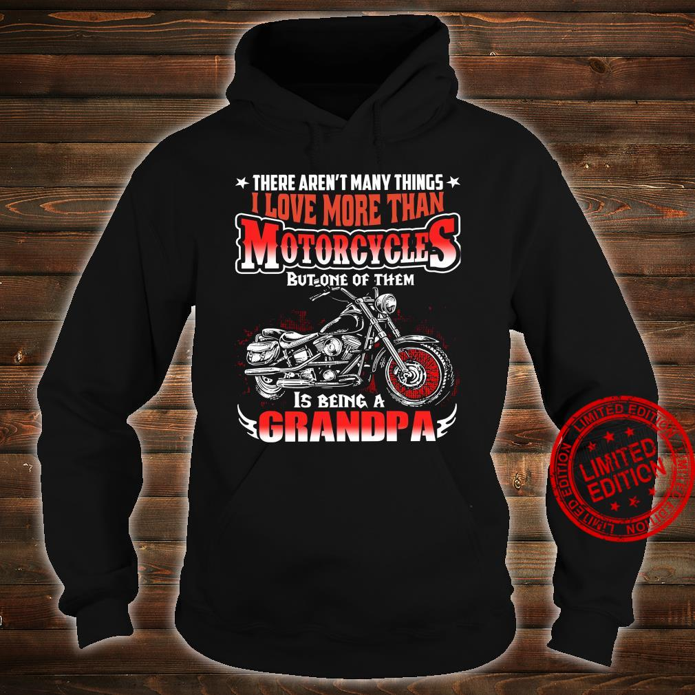 There Aren't Many Things I Love More Than Motorcycles But One Of Them Is Being A Grandpa Shirt hoodie
