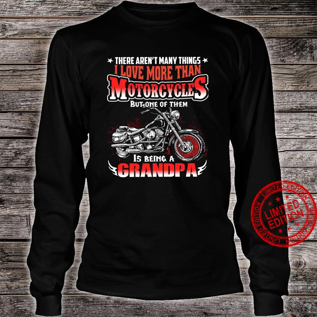 There Aren't Many Things I Love More Than Motorcycles But One Of Them Is Being A Grandpa Shirt long sleeved
