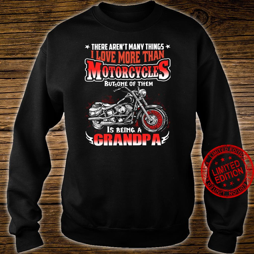There Aren't Many Things I Love More Than Motorcycles But One Of Them Is Being A Grandpa Shirt sweater