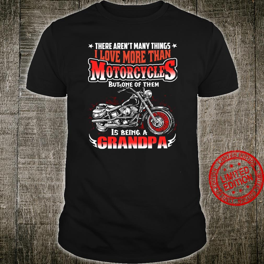 There Aren't Many Things I Love More Than Motorcycles But One Of Them Is Being A Grandpa Shirt