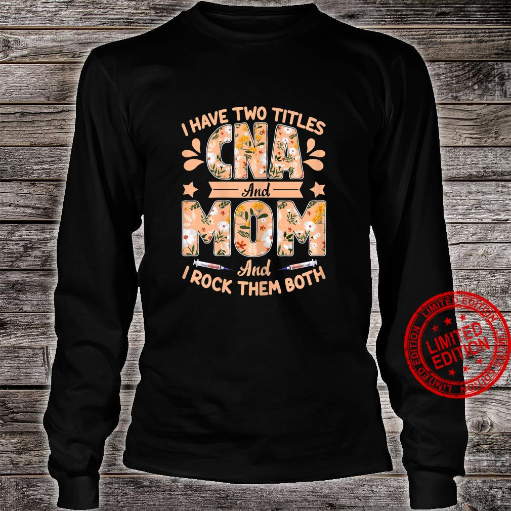 Womens I Have Two Titles CNA And Mom Mom CNA Shirt long sleeved