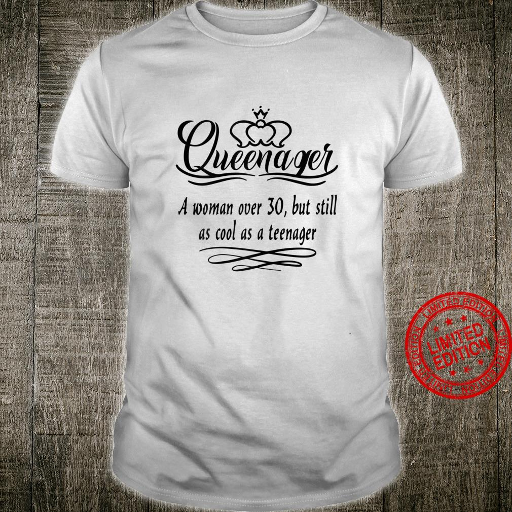 Womens Queenager over 30 but still call as anager Shirt