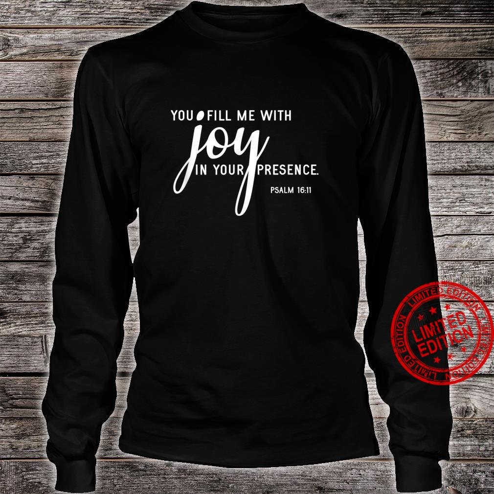 You Fill Me With Joy in Your Presence Psalm 1611 Shirt long sleeved