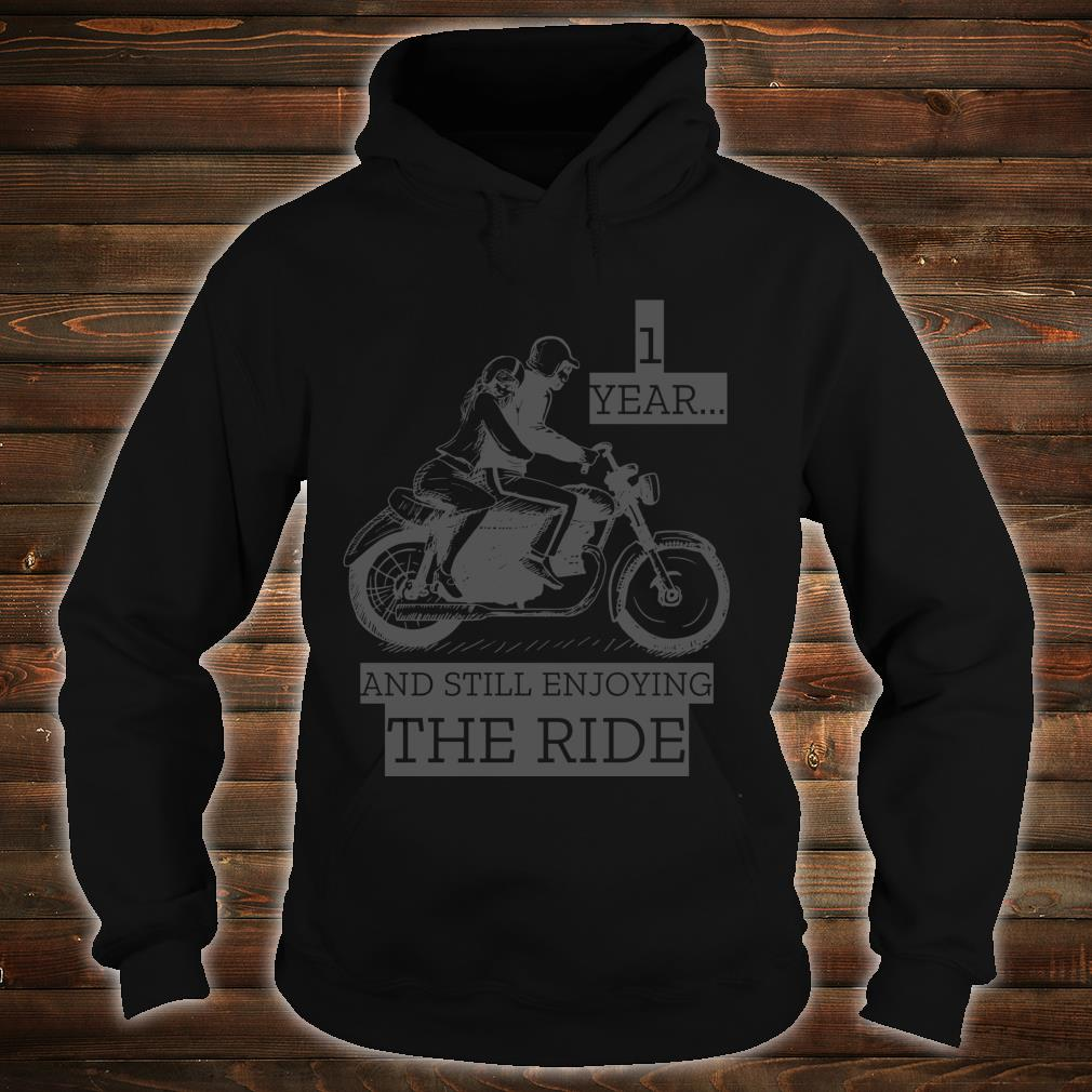 1 Year And Still Enjoying The Ride Shirt hoodie