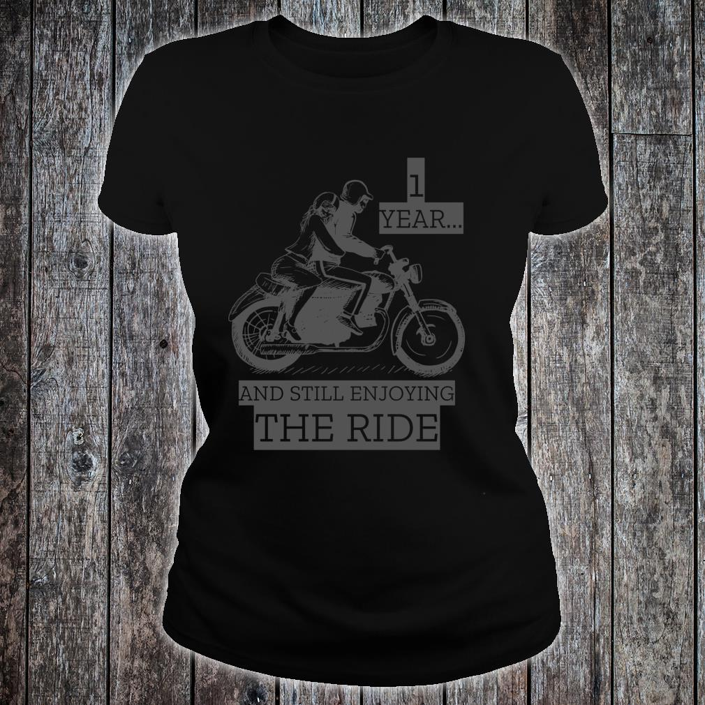 1 Year And Still Enjoying The Ride Shirt ladies tee