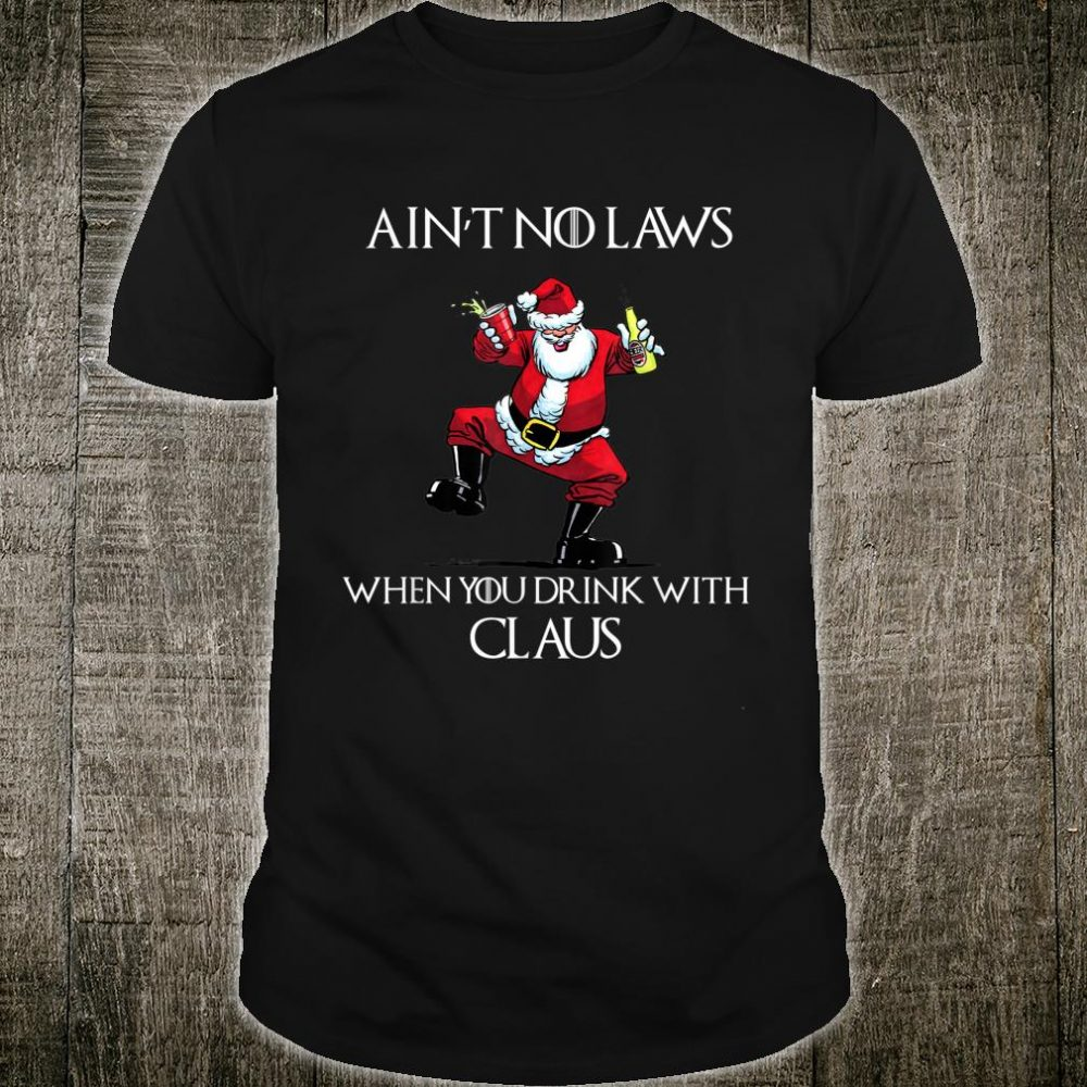 Ain't No Laws When You Drink With Claus Christmas 2019 Shirt
