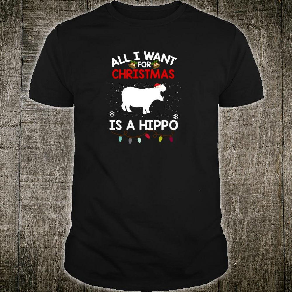 All I Want For Christmas Is A Hippo Christmas Shirt