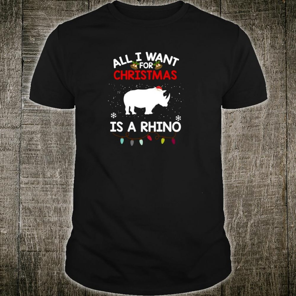 All I Want For Christmas Is A Rhino Christmas Shirt