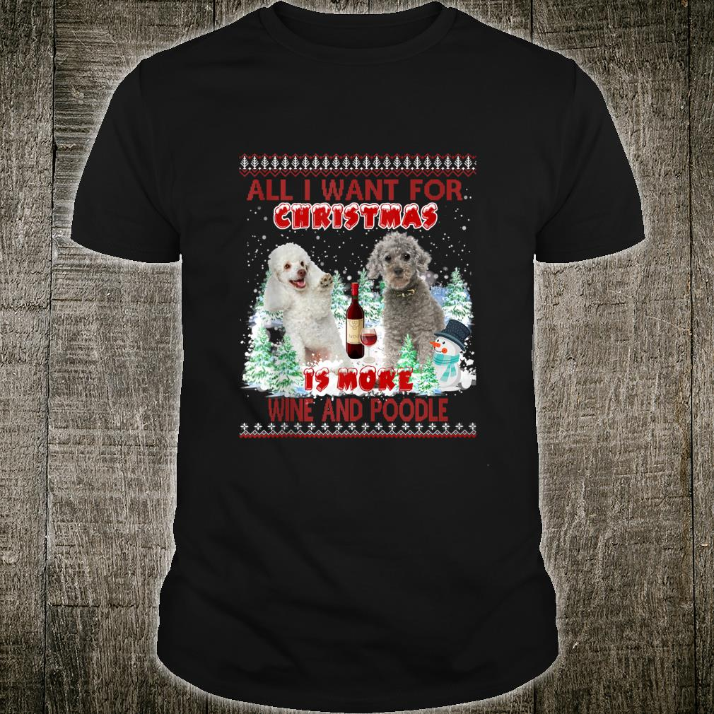 All I Want for christmas is more wine and poodle Shirt