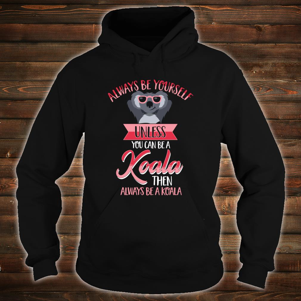 Always Be Yourself Unless You Can Be A Koala Then Always Be A Koala Shirt hoodie