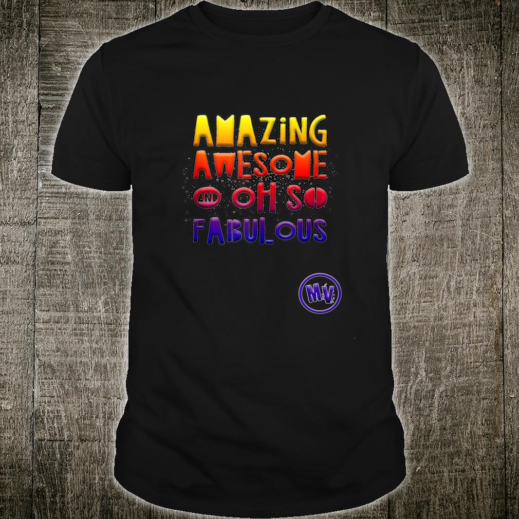 Amazing Awesome and Oh so Fabulous Shirt