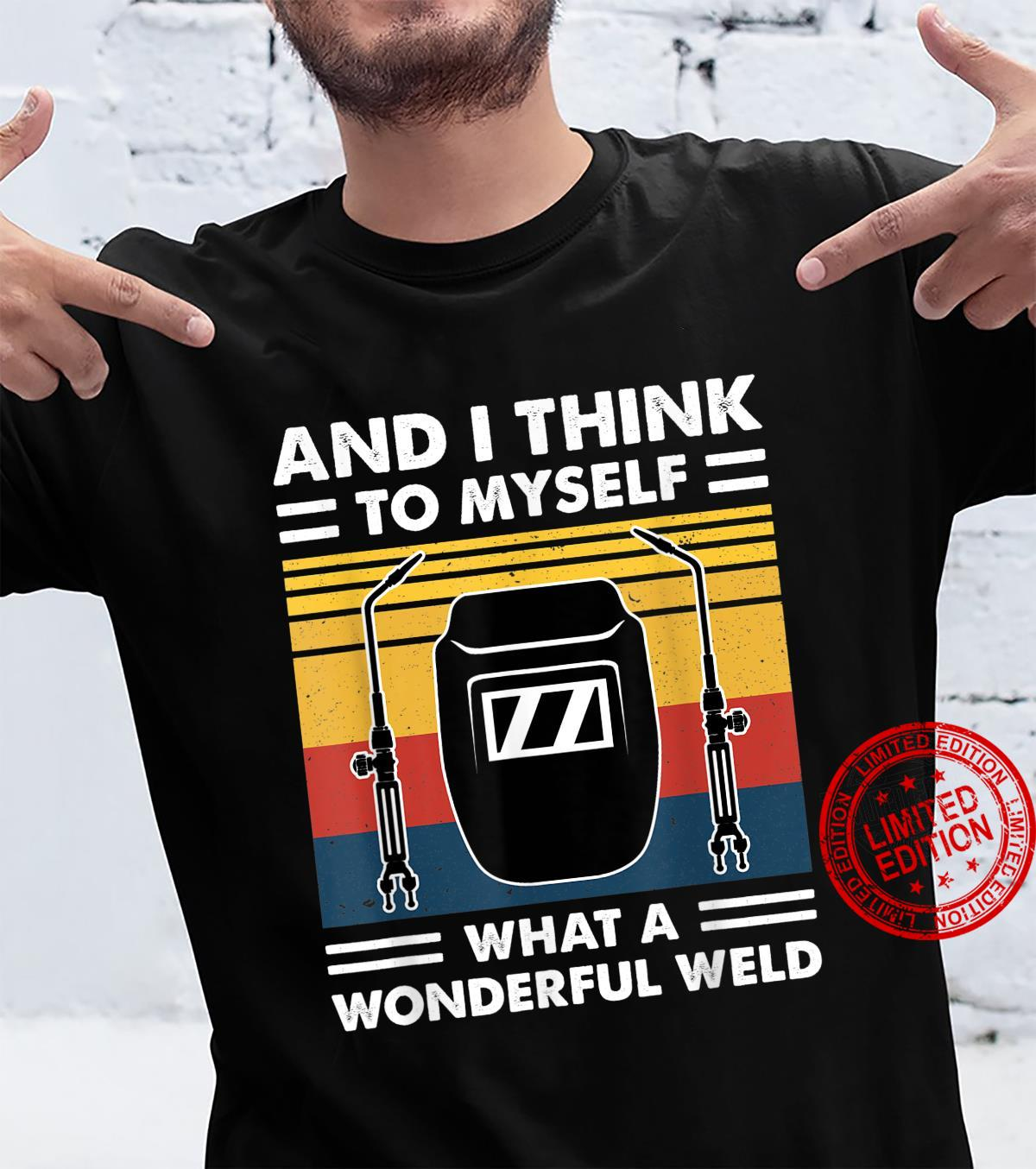 And I Think To Myself What A Wonderful Weld welding Vintage Shirt