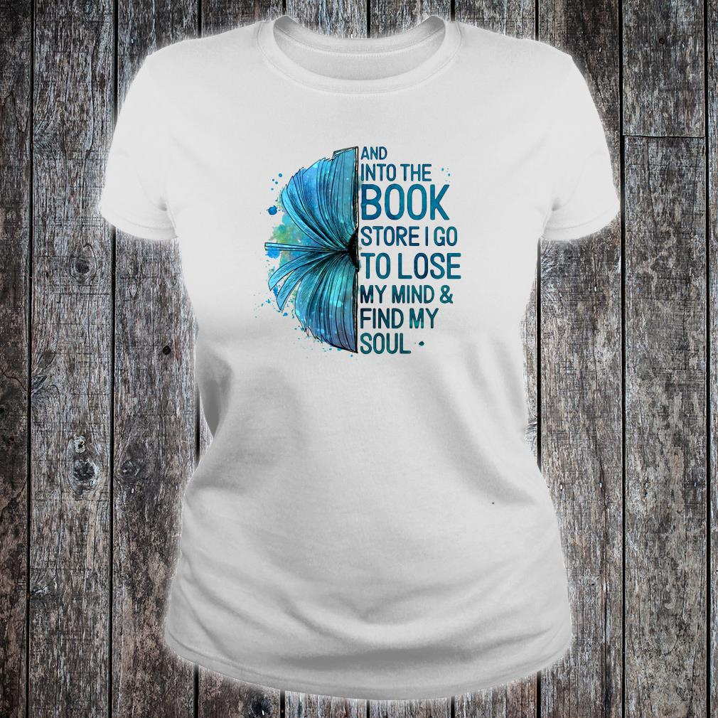 And into the book store i go to lose my mind & fund my soul shirt ladies tee