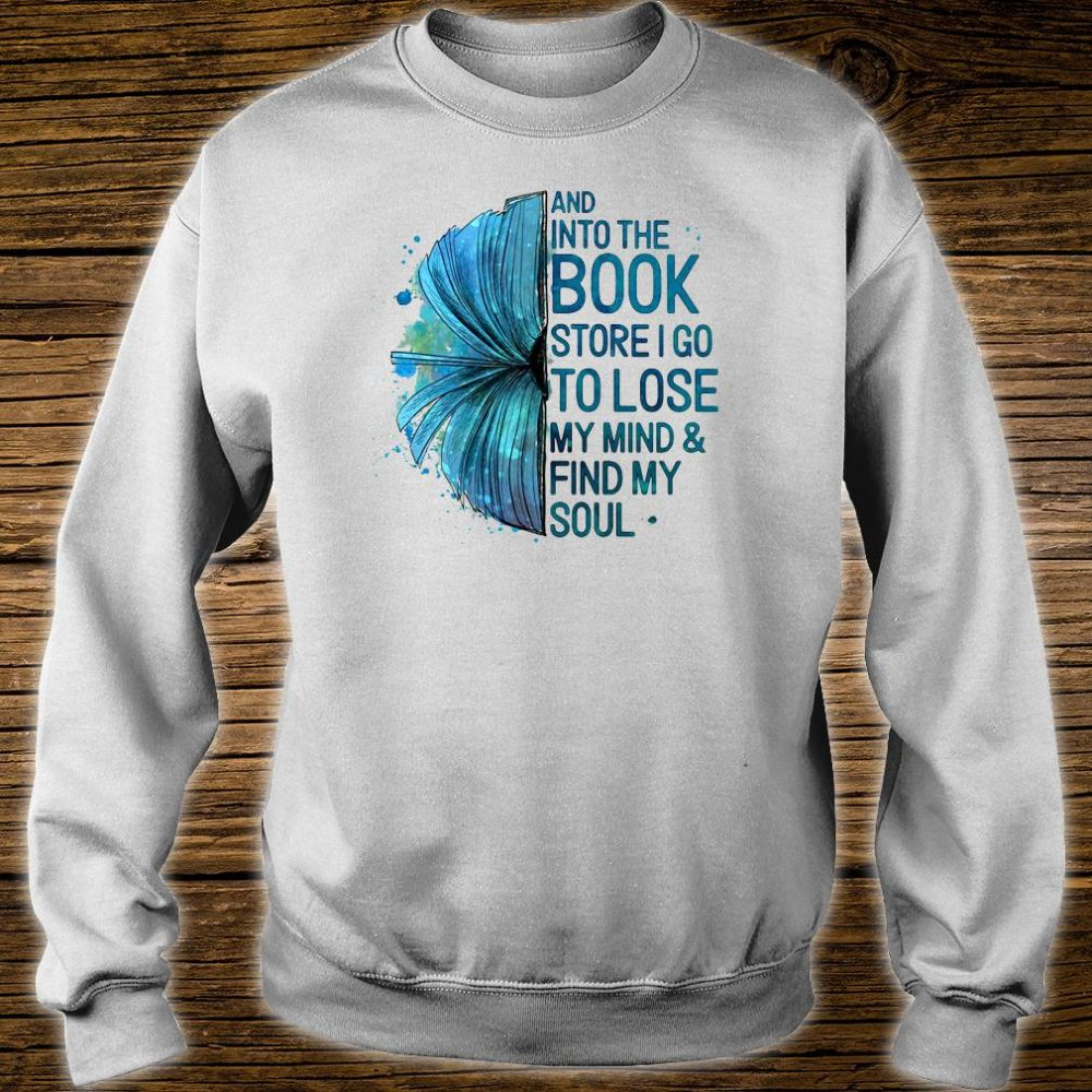 And into the book store i go to lose my mind & fund my soul shirt sweater