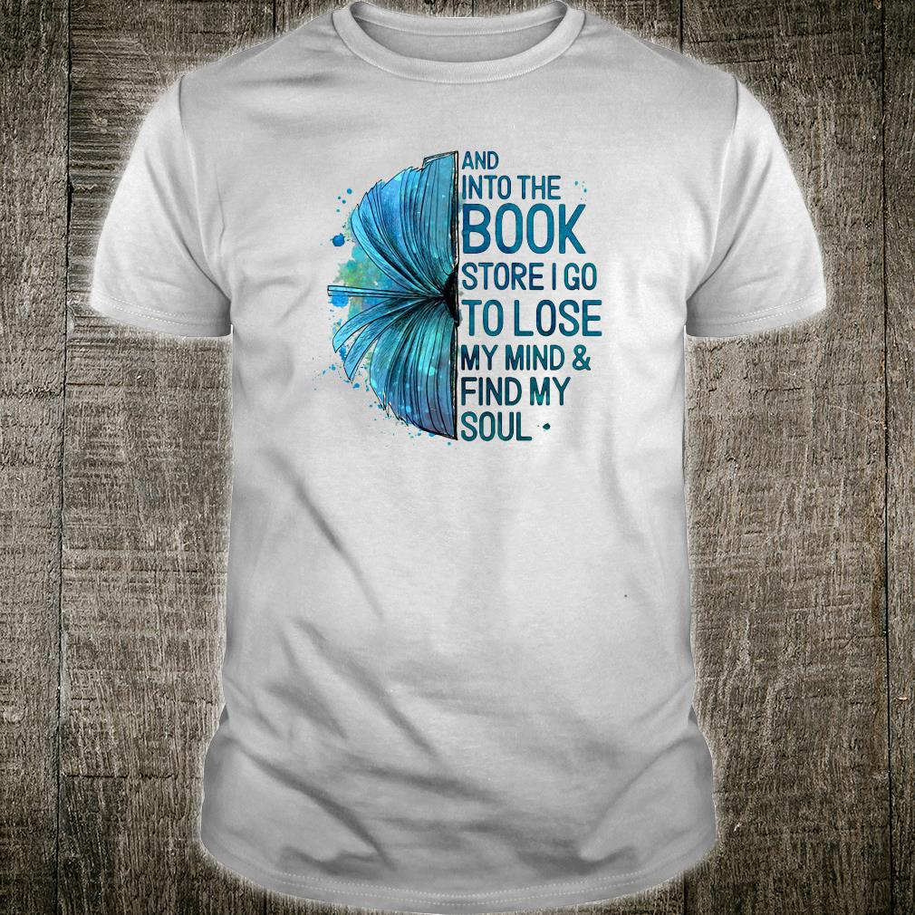 And into the book store i go to lose my mind & fund my soul shirt