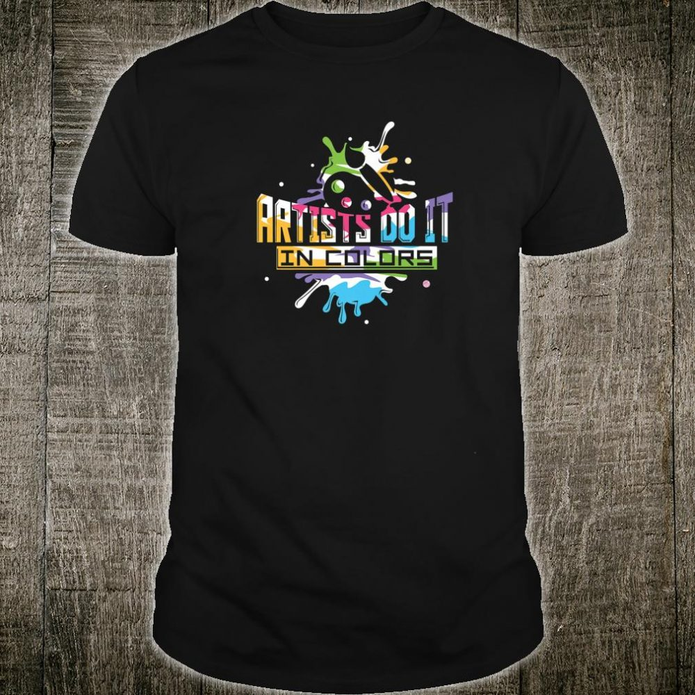 Artist Do It In Color Abstract Impressionism Art Pun Shirt