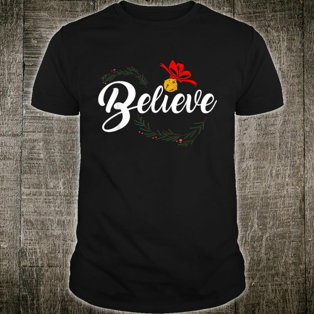 BBelieve Christmas Best Bell Christmas Shirt