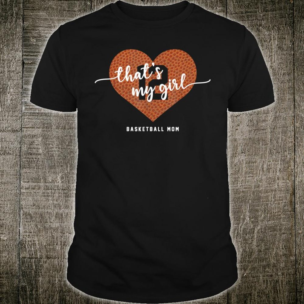 Basketball Heart Shirt Mom Thats My Girl Number 12 Shirt