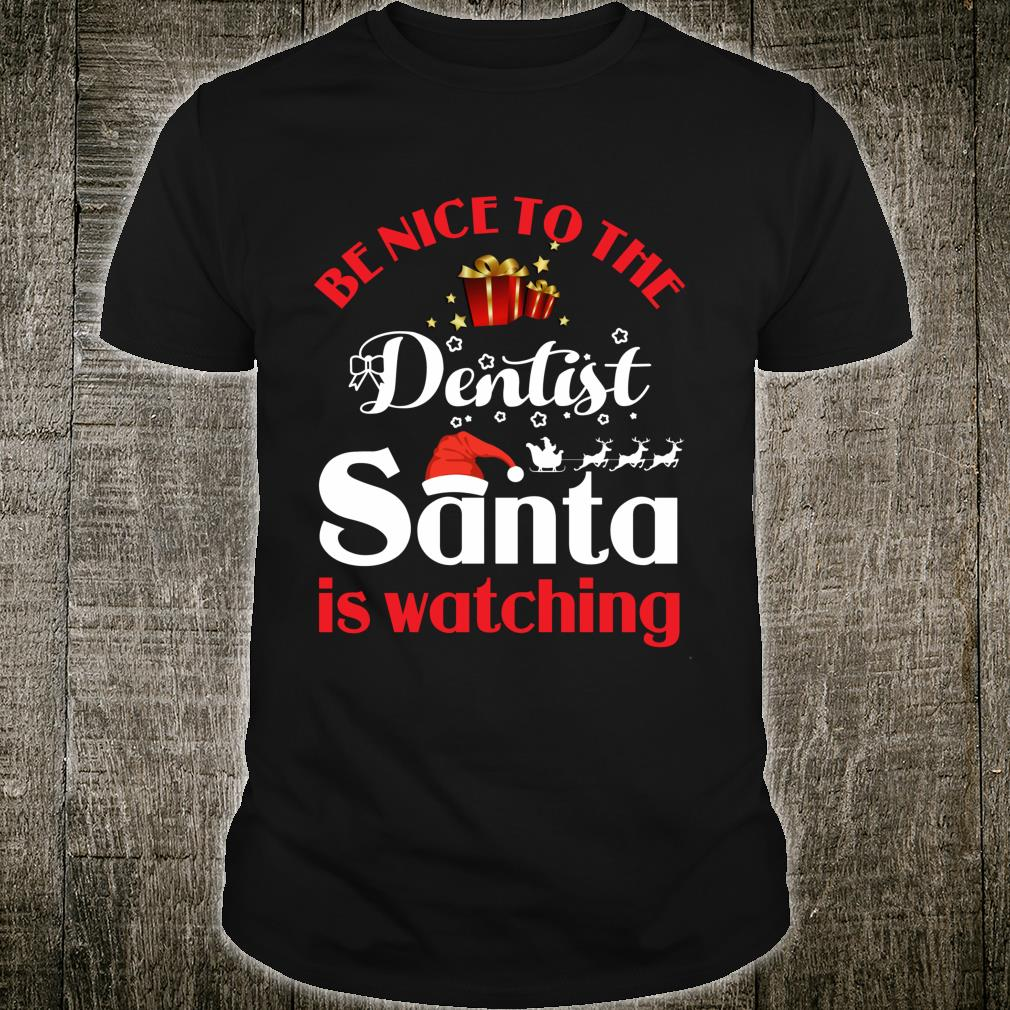Be Nice To The Dentist Santa Is Watching Ideas Shirt