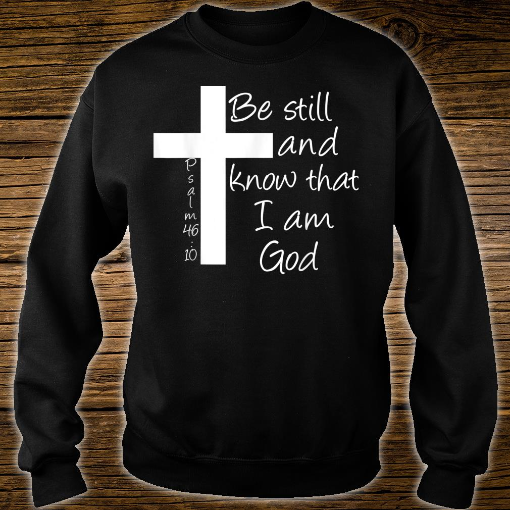 Be Still and Know That I am God Christian Bible Inspiration Shirt sweater
