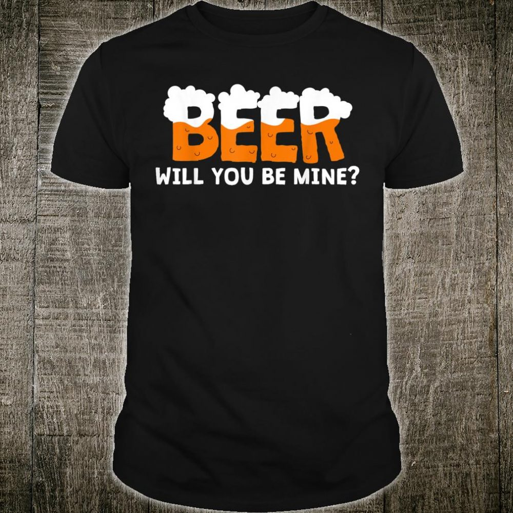 Beer Will You Be Mine Shirt