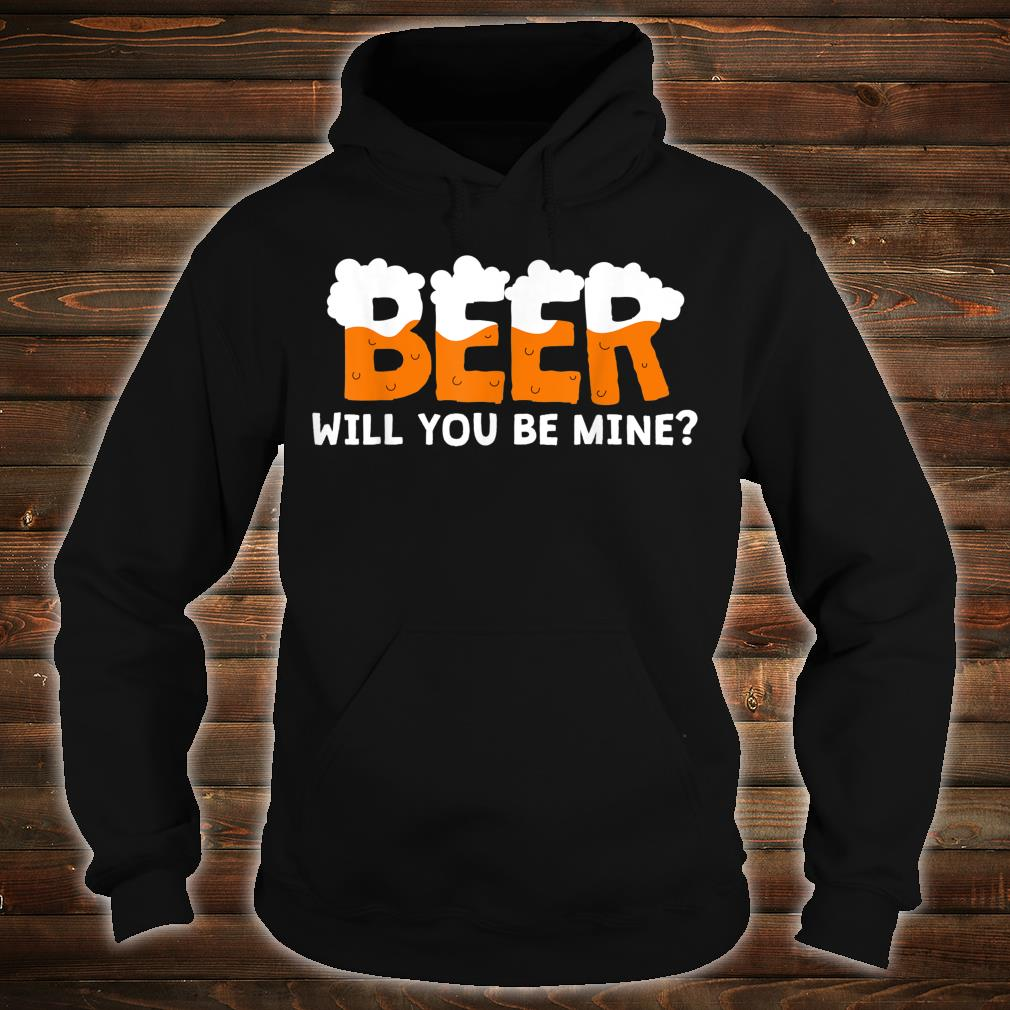 Beer Will You Be Mine Shirt hoodie