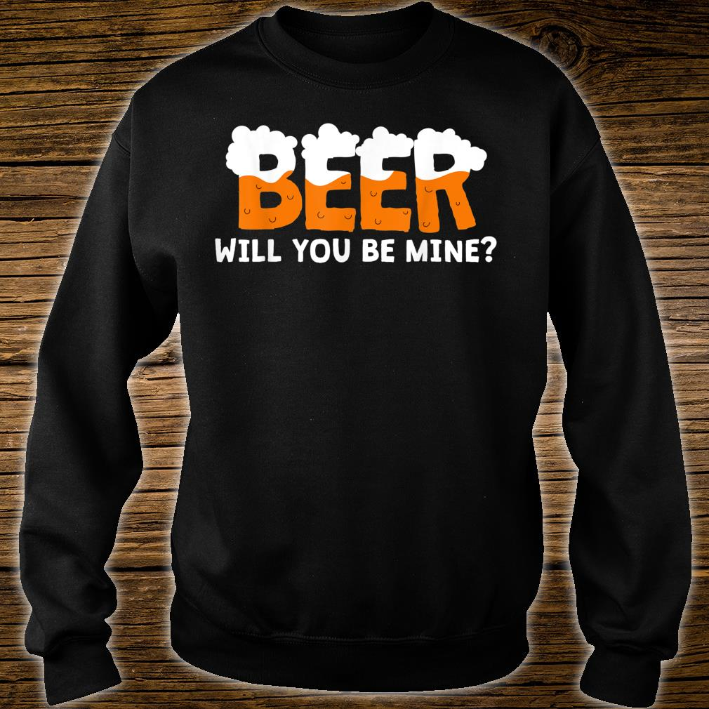 Beer Will You Be Mine Shirt sweater